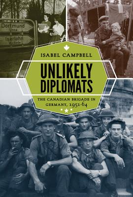 Unlikely Diplomats: The Canadian Brigade in Germany, 1951-64 (Studies in Canadian Military History) Cover Image
