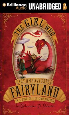 The Girl Who Circumnavigated Fairyland in a Ship of Her Own Making (Brillianceaudio on Compact Disc) Cover Image