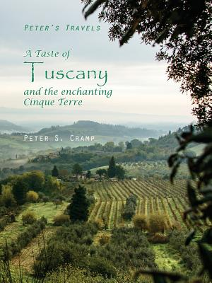 A Taste of Tuscany and the Enchanting Cinque Terre (Peter's Travels #2) Cover Image