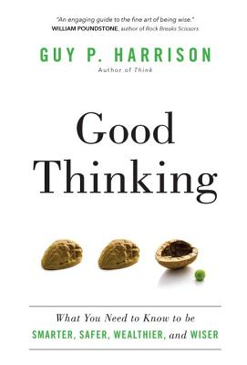 Good Thinking: What You Need to Know to be Smarter, Safer, Wealthier, and Wiser Cover Image