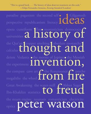 Ideas: A History of Thought and Invention, from Fire to Freud Cover Image