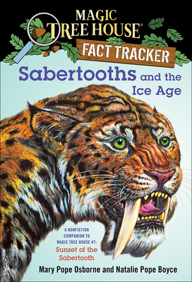 Sabertooths and the Ice Age: A Nonfiction Companion to Magic Tree House #7: Sunset of the Sabertooth (Magic Tree House Fact Tracker #12) Cover Image