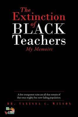 The Extinction of Black Teachers: My Memoirs Cover Image