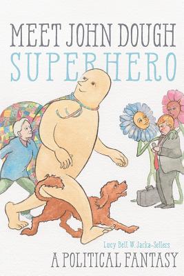 Meet John Dough, Superhero: A Political Fantasy Cover Image