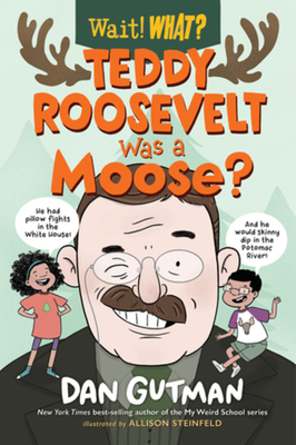 Teddy Roosevelt Was a Moose? (Wait! What?) cover