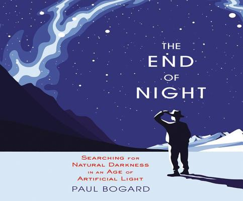 The End of Night: Searching for Natural Darkness in an Age of Artificial Light Cover Image