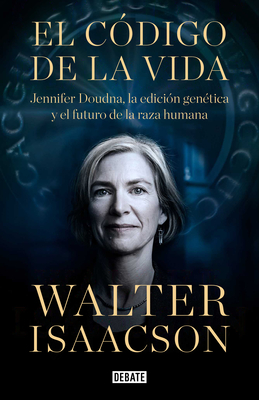 El código de la vida / The Code Breaker: Jennifer Doudna, Gene Editing, and the Future of the Human Cover Image