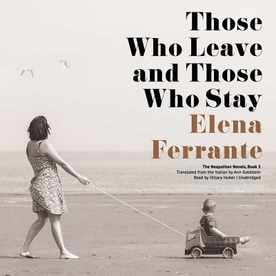 Those Who Leave and Those Who Stay Lib/E (Neapolitan Novels #3) Cover Image