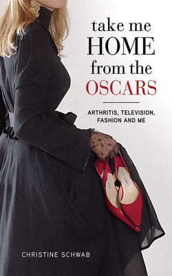 Take Me Home from the Oscars: Arthritis, Television, Fashion, and Me Cover Image