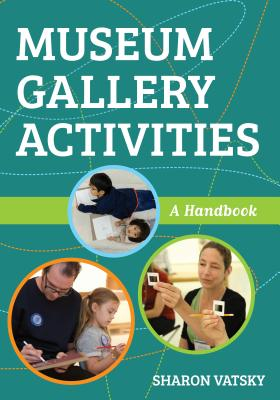 Museum Gallery Activities: A Handbook (American Alliance of Museums) Cover Image