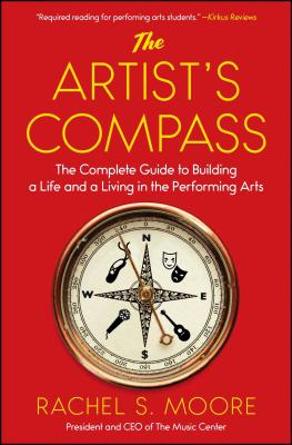 The Artist's Compass: The Complete Guide to Building a Life and a Living in the Performing Arts Cover Image