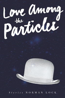Cover for Love Among the Particles & Other Stories