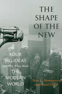 The Shape of the New: Four Big Ideas and How They Made the Modern World Cover Image