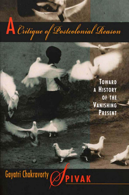 A Critique of Postcolonial Reason: Toward a History of the Vanishing Present Cover Image
