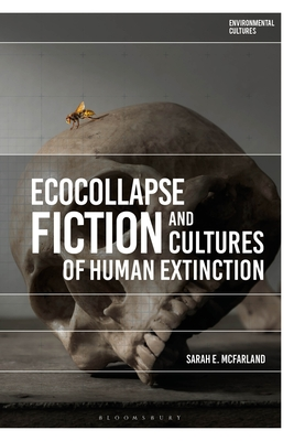 Ecocollapse Fiction and Cultures of Human Extinction (Environmental Cultures) Cover Image