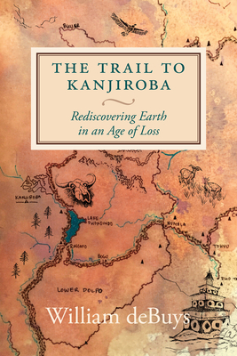 The Trail to Kanjiroba: Rediscovering Earth in an Age of Loss Cover Image