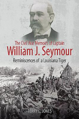 The Civil War Memoirs of Captain William J. Seymour: Reminiscences of a Louisiana Tiger Cover Image