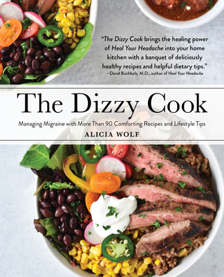The Dizzy Cook: Managing Migraine with More Than 90 Comforting Recipes and Lifestyle Tips Cover Image