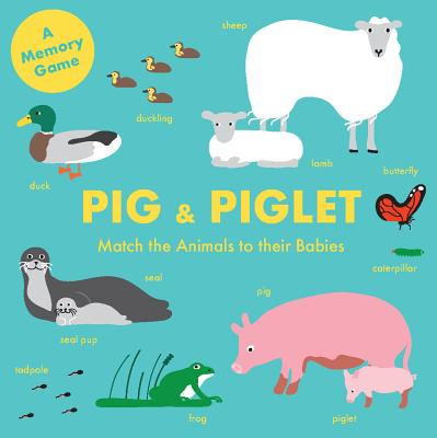 Pig and Piglet: Match the Animals to Their Babies (An Early Learning Memory Game) (Magma for Laurence King) Cover Image