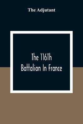 The 116Th Battalion In France Cover Image