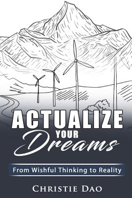 Actualize Your Dreams: From Wishful Thinking to Reality Cover Image