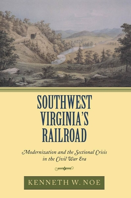 Southwest Virginia's Railroad: Modernization and the Sectional Crisis in the Civil War Era Cover Image