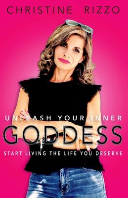 Unleash Your Inner Goddess: Start Living the Life You Deserve Cover Image