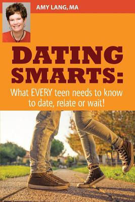 Dating Smarts - What Every Teen Needs To Date, Relate Or Wait Cover Image