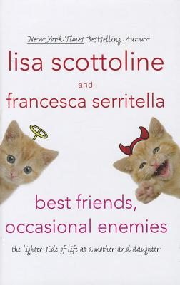 Best Friends, Occasional Enemies: The Lighter Side of Life as a Mother and Daughter Cover Image