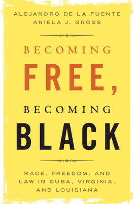 Becoming Free, Becoming Black: Race, Freedom, and Law in Cuba, Virginia, and Louisiana (Studies in Legal History) Cover Image