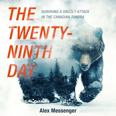 The Twenty-Ninth Day: Surviving a Grizzly Attack in the Canadian Tundra Cover Image