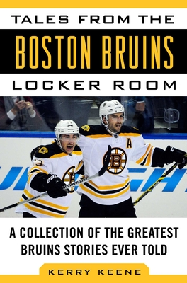 Tales from the Boston Bruins Locker Room: A Collection of the Greatest Bruins Stories Ever Told Cover Image