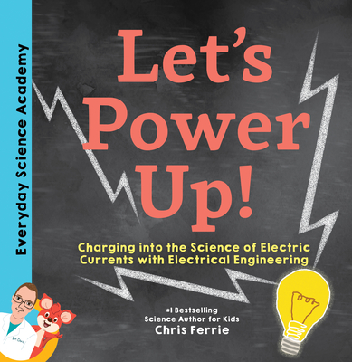 Let's Power Up!: Charging Into the Science of Electric Currents with Electrical Engineering Cover Image