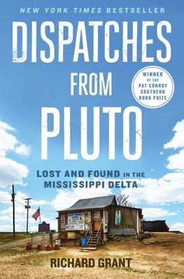 Dispatches from Pluto: Lost and Found in the Mississippi Delta Richard Grant, S&S, $16,