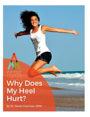 Heel Pain: Why Does My Heel Hurt?: An Anderson Podiatry Center Book Cover Image