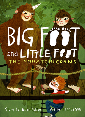 Big Foot and Little Foot: The Squatchicorns by Ellen Potter