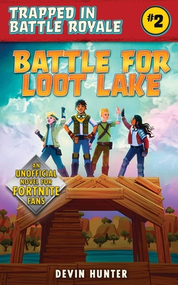 Battle for Loot Lake: An Unofficial Novel for Fortnite Fans (Trapped In Battle Royale) Cover Image