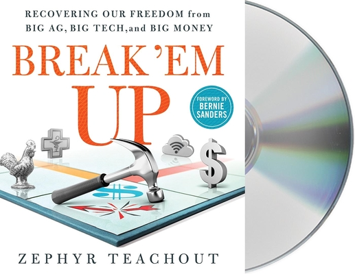 Break 'Em Up: Recovering Our Freedom from Big Ag, Big Tech, and Big Money Cover Image