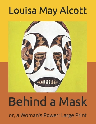 Behind a Mask: or, a Woman's Power: Large Print Cover Image