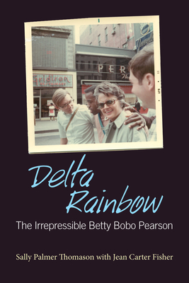 Delta Rainbow: The Irrepressible Betty Bobo Pearson (Willie Morris Books in Memoir and Biography) Cover Image