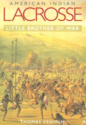 American Indian Lacrosse: Little Brother of War Cover Image