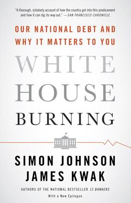 White House Burning: Our National Debt and Why It Matters to You Cover Image