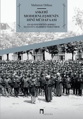 Askeri Modernlesmenin Dini Mudafaasi: Es'ad Efendi'nin Serhli Es-Sa'yu'l-Mahmud Tercumesi (Dergah Yayinlari #567) Cover Image