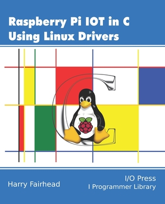 Raspberry Pi IoT In C Using Linux Drivers Cover Image