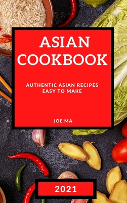 Asian Cookbook 2021: Authentic Asian Recipes Easy to Make Cover Image