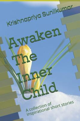 Awaken The Inner Child: A collection of inspirational short stories (Awakening #3) Cover Image