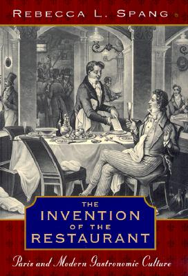 The Invention of the Restaurant: Paris and Modern Gastronomic Culture Cover Image