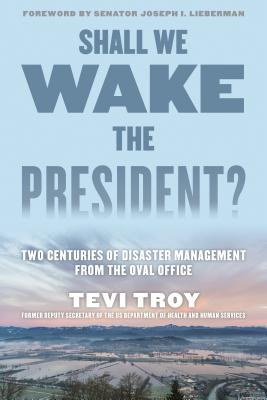 Shall We Wake the President?: Two Centuries of Disaster Management from the Oval Office Cover Image