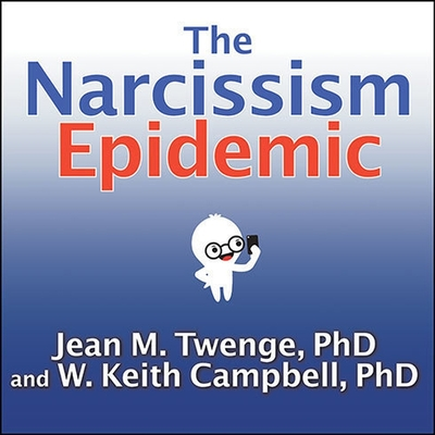 The Narcissism Epidemic: Living in the Age of Entitlement Cover Image