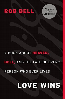 Love Wins: A Book about Heaven, Hell, and the Fate of Every Person Who Ever Lived Cover Image